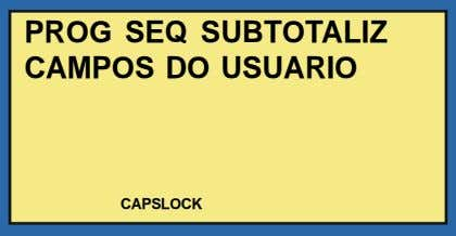 PROG SEQ SUBTOTALIZ CAMPOS DO USUARIO CAPSLOCK