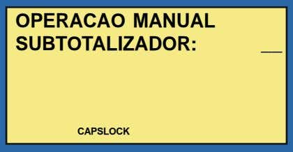 OPERACAO MANUAL SUBTOTALIZADOR: CAPSLOCK