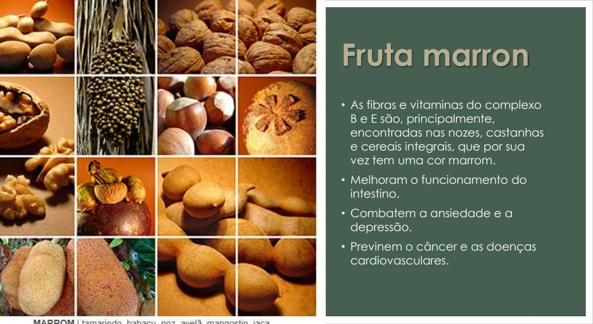 Fruta marron • As fibras e vitaminas do complexo B e E são, principalmente, encontradas
