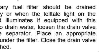 The primary fuel filter should be drained periodically or when the telltale light on the