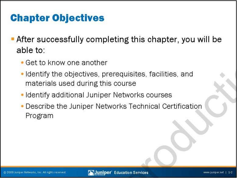 Troubleshooting JUNOS Platforms This Chapter Discusses: • Objectives and course content information; • Additional