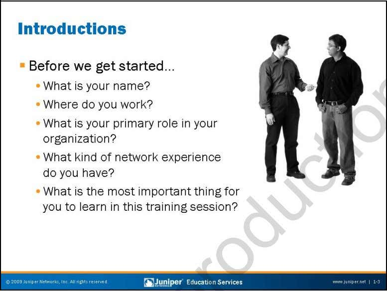 Troubleshooting JUNOS Platforms Introductions This slide asks several questions for you to answer during class