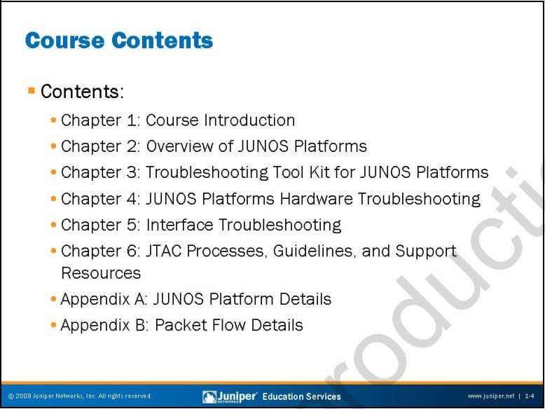 Troubleshooting JUNOS Platforms Course Contents The slide lists the topics we discuss in this course. Chapter