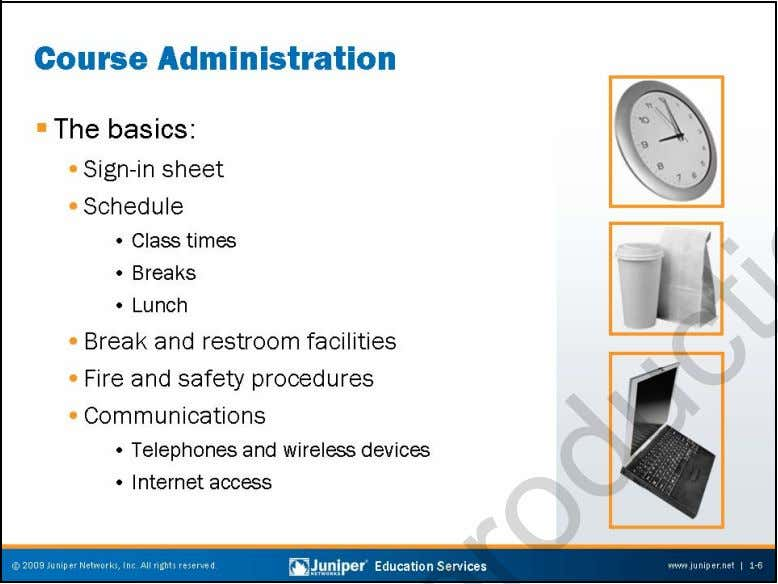 Troubleshooting JUNOS Platforms General Course Administration This slide documents general aspects of classroom