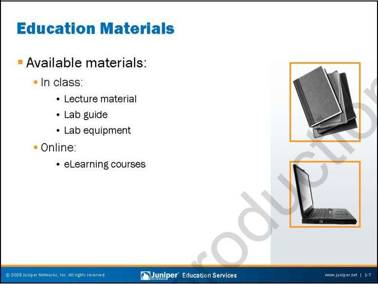 Troubleshooting JUNOS Platforms Training and Study Materials This slide describes Education Services mate rials that are