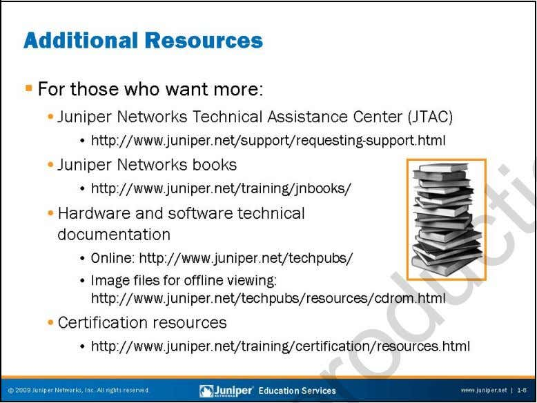 Troubleshooting JUNOS Platforms Additional Resources This slide describes additional resources available to assist you in