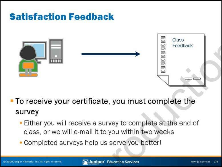 Troubleshooting JUNOS Platforms Satisfaction Feedback Juniper Networks uses an electronic survey system to collect and