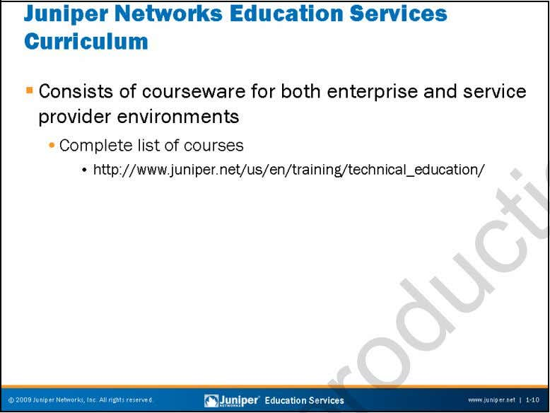 Troubleshooting JUNOS Platforms Juniper Networks Education Services Curriculum Juniper Networks Education Services can
