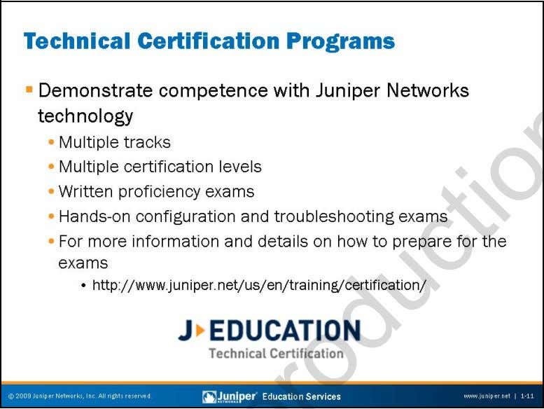 Troubleshooting JUNOS Platforms JNTCP The Juniper Networks Technical Certif ication Program (JNTCP) consists of