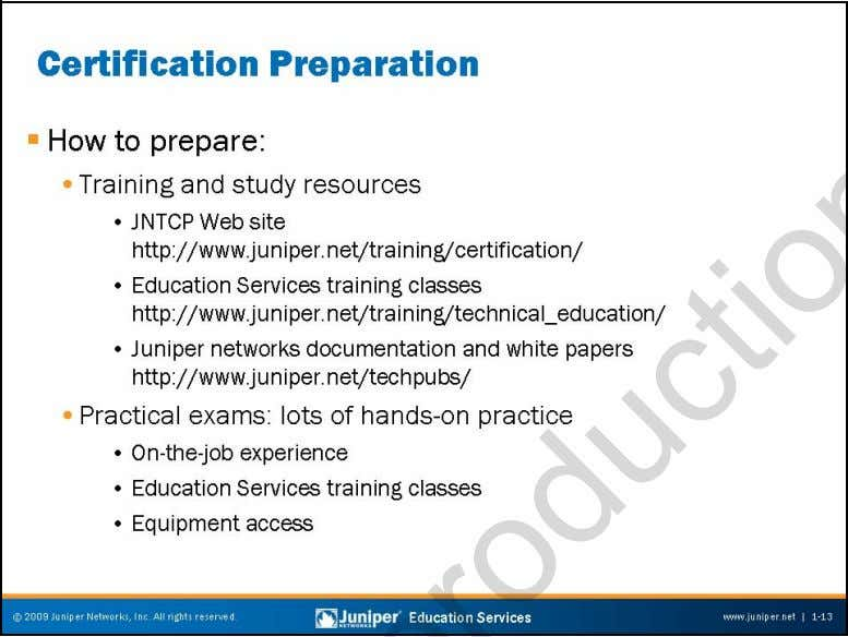 Troubleshooting JUNOS Platforms Prepping and Studying This slide lists some options for those interested in prepping