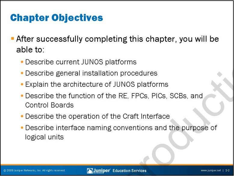 Troubleshooting JUNOS Platforms This Chapter Discusses: • The Juniper Networks platforms running JUNOS Software; •