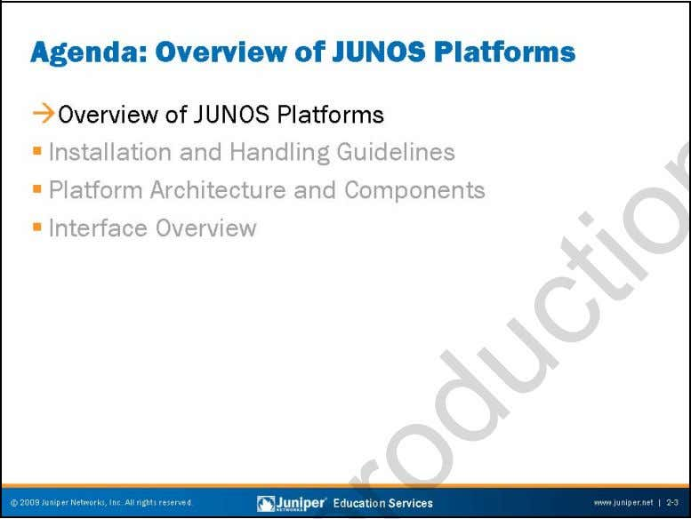 Troubleshooting JUNOS Platforms JUNOS Platforms Overview The slide highlights the topics we cover in this chapter.