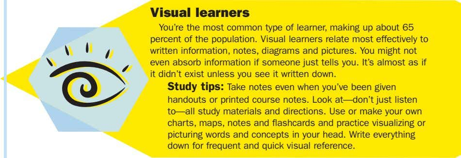 Visual learners You're the most common type of learner, making up about 65 percent of the
