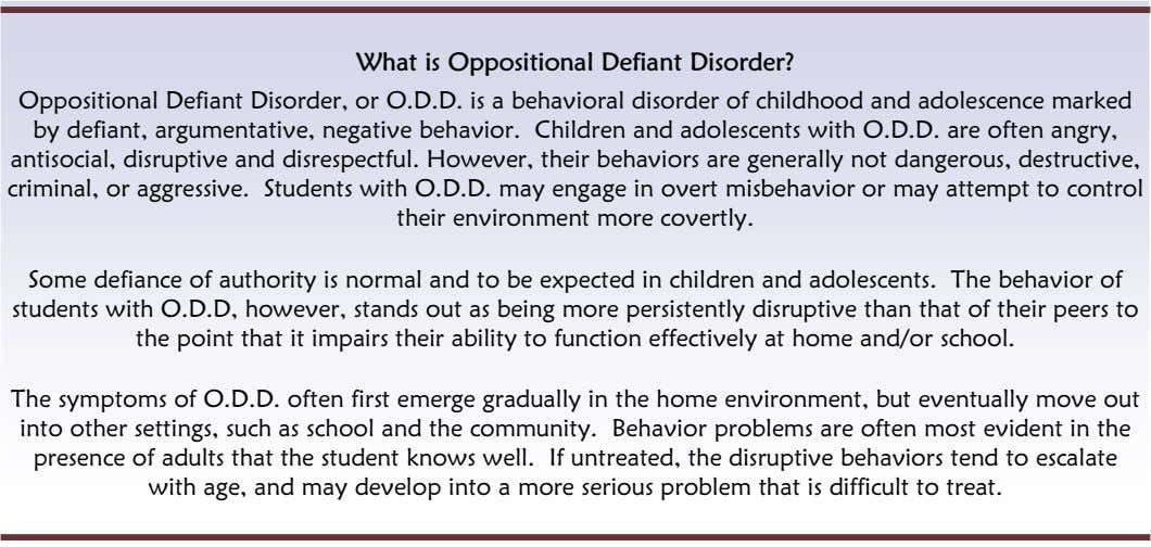 What is Oppositional Defiant Disorder? Oppositional Defiant Disorder, or O.D.D. is a behavioral disorder of