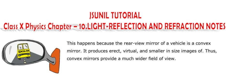 This happens because the rear-view mirror of a vehicle is a convex mirror. It produces