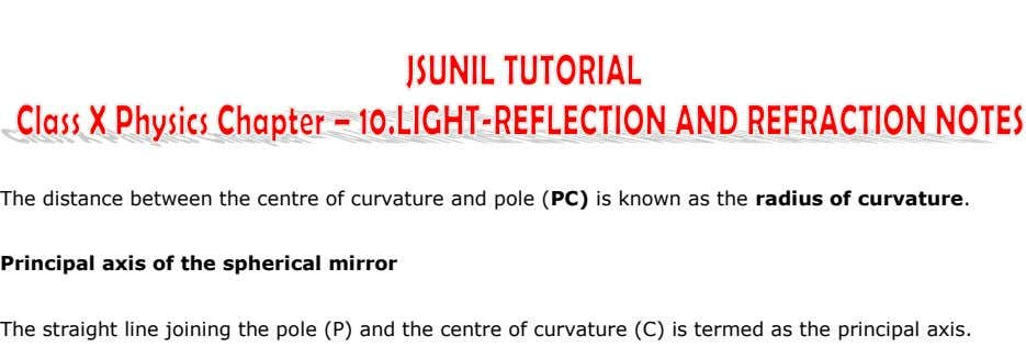 The distance between the centre of curvature and pole (PC) is known as the radius