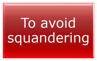 To avoid squandering
