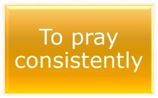 To pray consistently