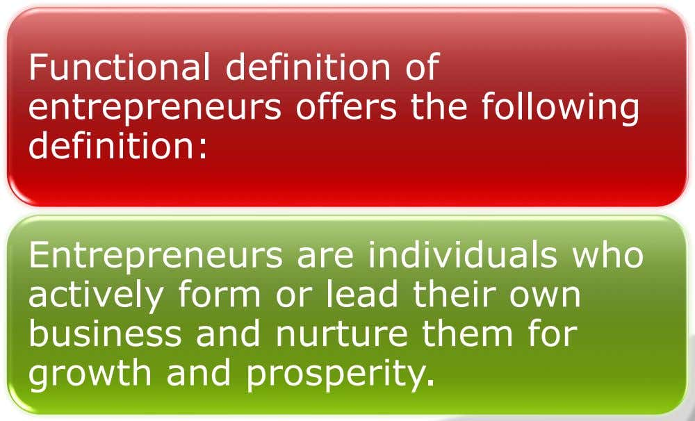 Functional definition of entrepreneurs offers the following definition: Entrepreneurs are individuals who actively form or lead