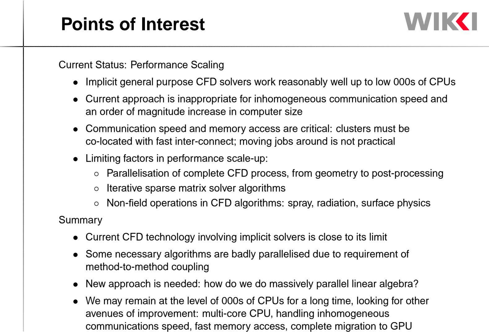 Points of Interest Current Status: Performance Scaling Implicit general purpose CFD solvers work reasonably well up