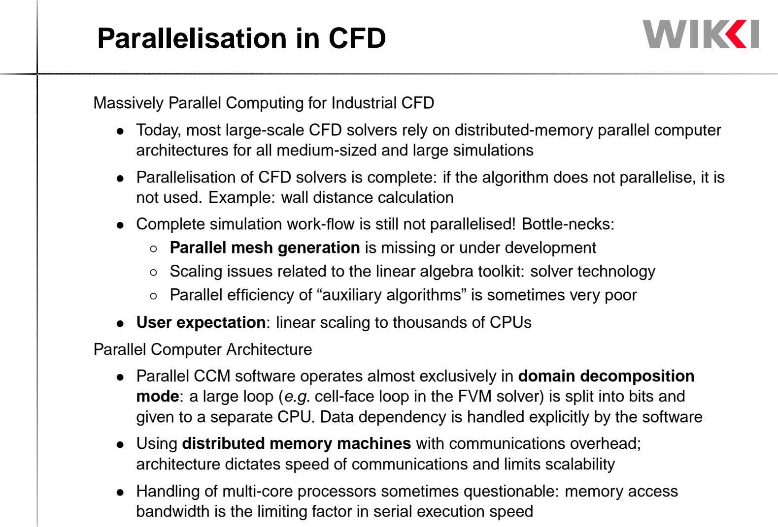 Parallelisation in CFD Massively Parallel Computing for Industrial CFD • Today, most large-scale CFD solvers rely