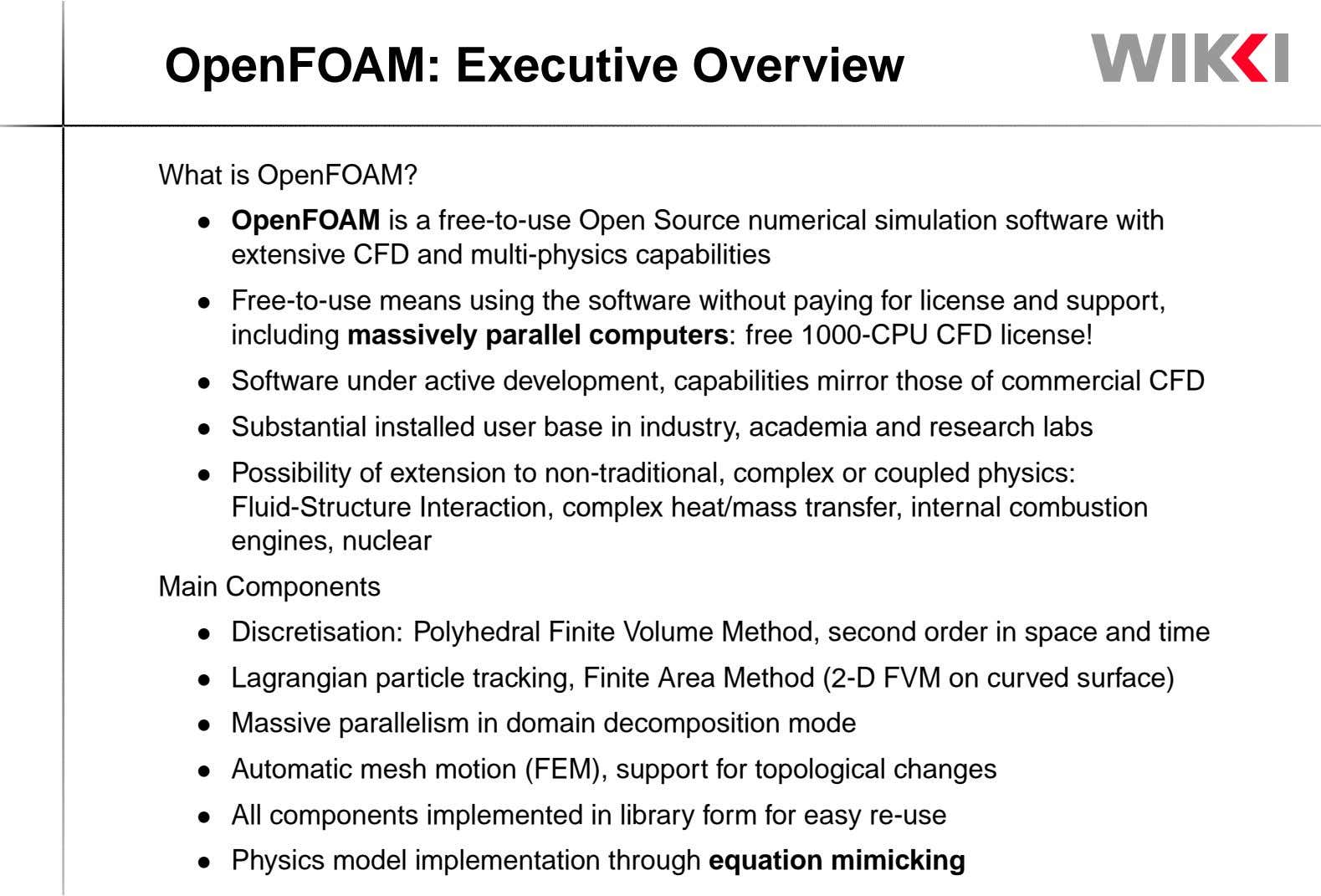 OpenFOAM: Executive Overview What is OpenFOAM? • OpenFOAM is a free-to-use Open Source numerical simulation software