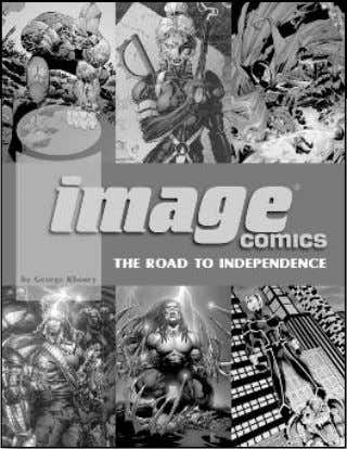 COMICS HISTORY & COMPANION BOOKS IMAGE COMICS THE ROAD TO INDEPENDENCE An unprecedented look at the