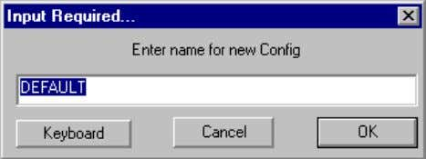 Configuration will display the Input Required dialog box Enter a name for the configuration. Spec V