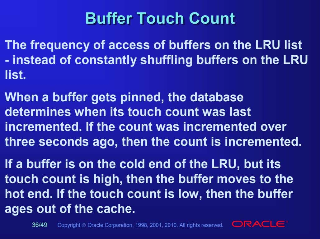 BufferBuffer TouchTouch CountCount The frequency of access of buffers on the LRU list - instead
