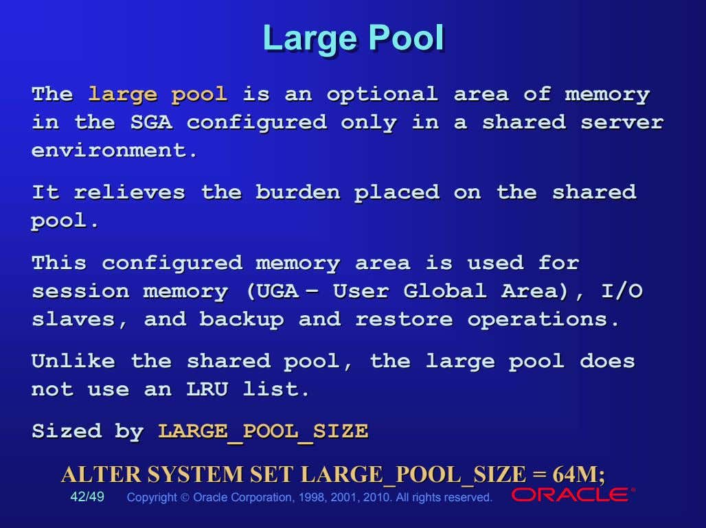 LargeLarge PoolPool TheThe largelarge poolpool isis anan optionaloptional areaarea ofof memorymemory inin thethe SGASGA