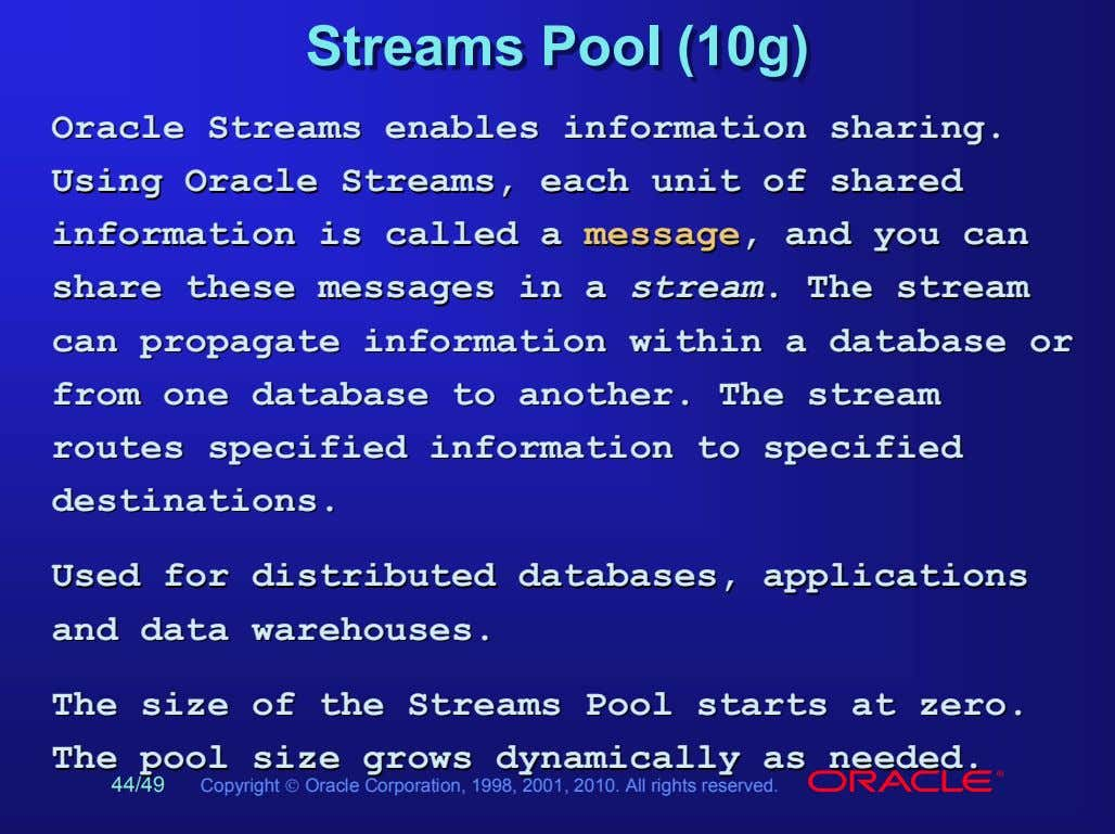 StreamsStreams PoolPool (10g)(10g) OracleOracle StreamsStreams enablesenables informationinformation sharing.sharing.