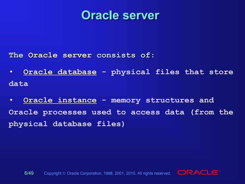 OracleOracle serverserver TheThe OracleOracle serverserver consistsconsists ofof:: •• OracleOracle databasedatabase