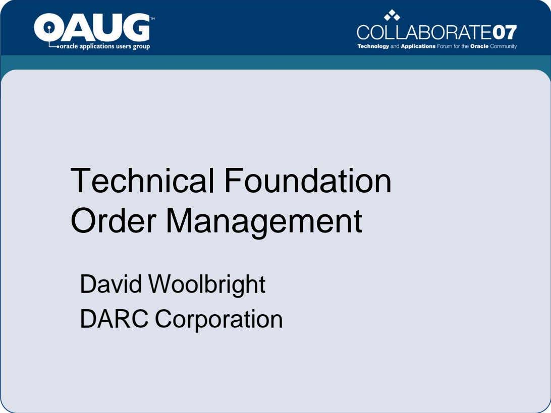 Technical Foundation Order Management David Woolbright DARC Corporation