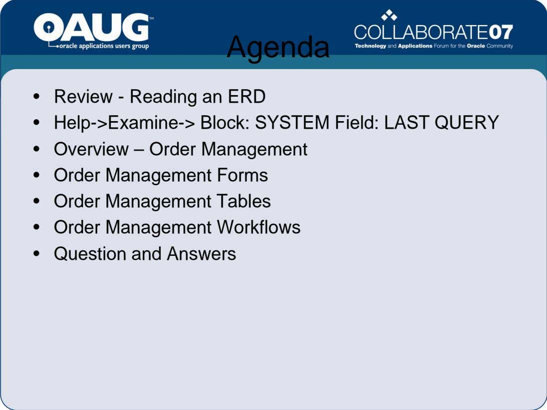 Agenda • Review - Reading an ERD • Help->Examine-> Block: SYSTEM Field: LAST QUERY •