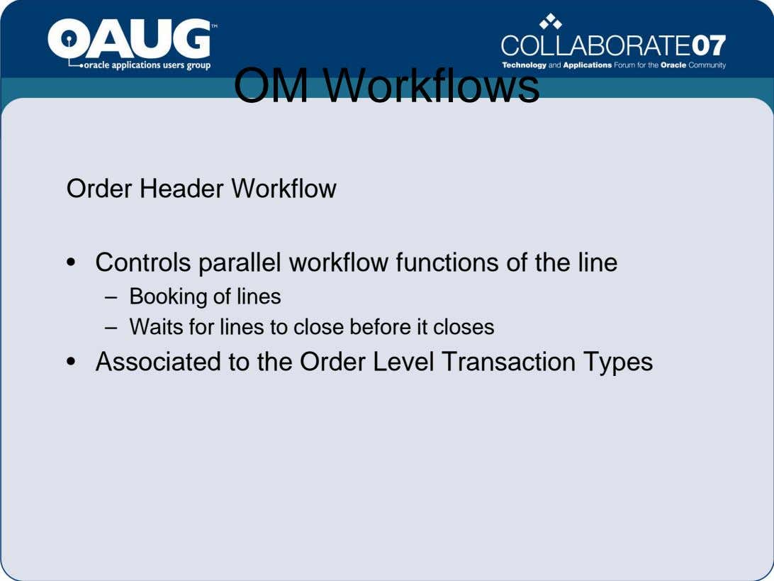 OM Workflows Order Header Workflow • Controls parallel workflow functions of the line – Booking