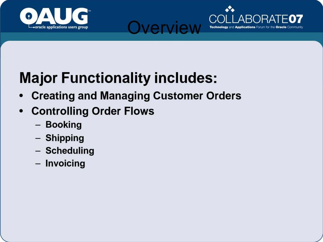 Overview Major Functionality includes: • Creating and Managing Customer Orders • Controlling Order Flows –