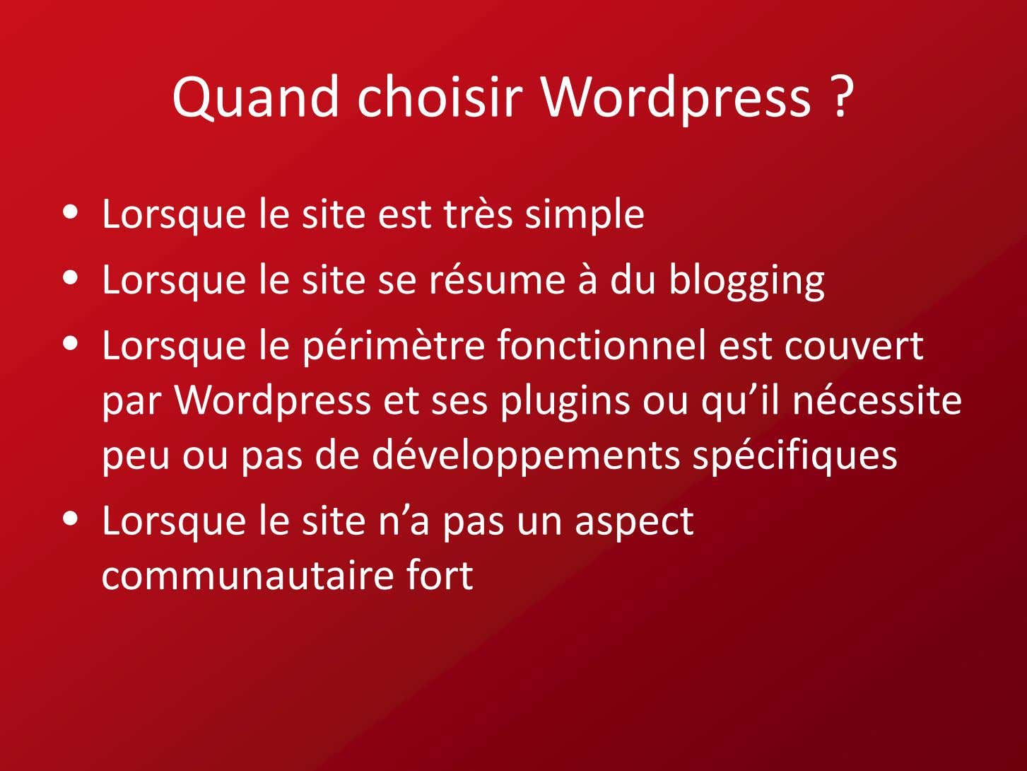 Quand c h o i s i r Word press ? • Lorsque le site