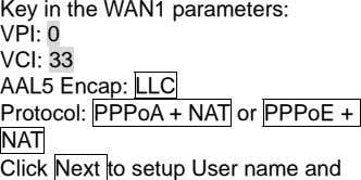 Key in the WAN1 parameters: VPI: 0 VCI: 33 AAL5 Encap: LLC Protocol: PPPoA +