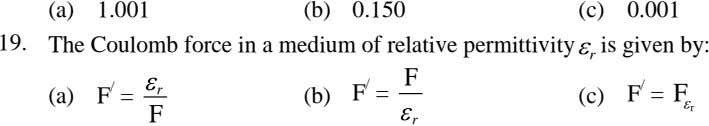 (a) 1.001 (b) 0.150 (c) 0.001 19. The Coulomb force in a medium of relative permittivity