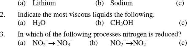 (a) Lithium (b) Sodium (c) 2. Indicate the most viscous liquids the following. (a) H 2