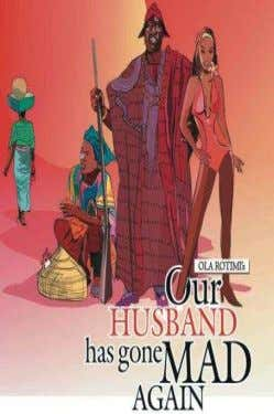 title by Albert Egbe 28. Our Husband Has Gone Mad Again Authored by Ola Rotimi and