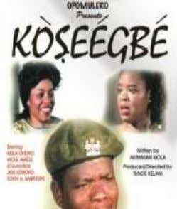 was his debut film production. 12. Koseegbe (95) Based on Akinwumi Isola's book of same title
