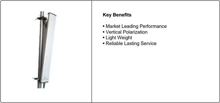 Key Benefits • Market Leading Performance • Vertical Polarization • Light Weight • Reliable Lasting