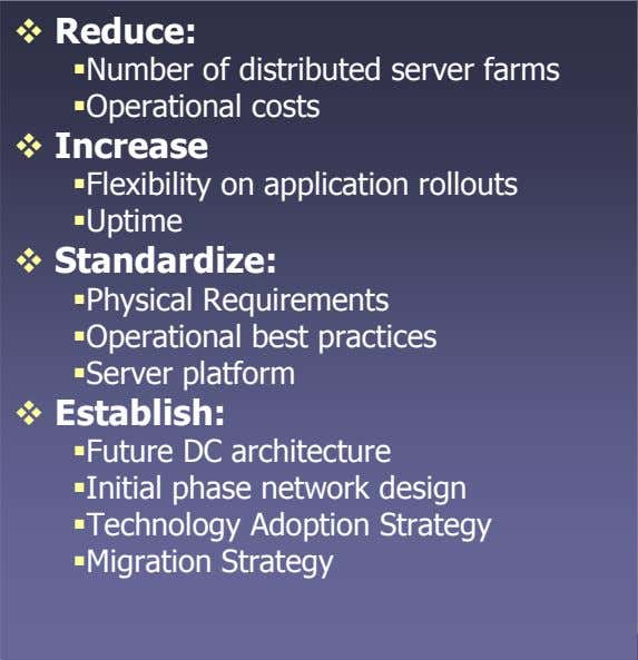 Reduce: Number of distributed server farms Operational costs Increase Flexibility on application rollouts Uptime