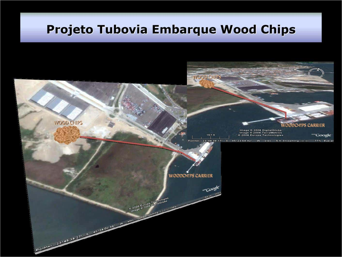 ProjetoProjeto TuboviaTubovia EmbarqueEmbarque WoodWood ChipsChips