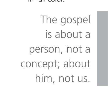 The gospel is about a person, not a concept; about him, not us.