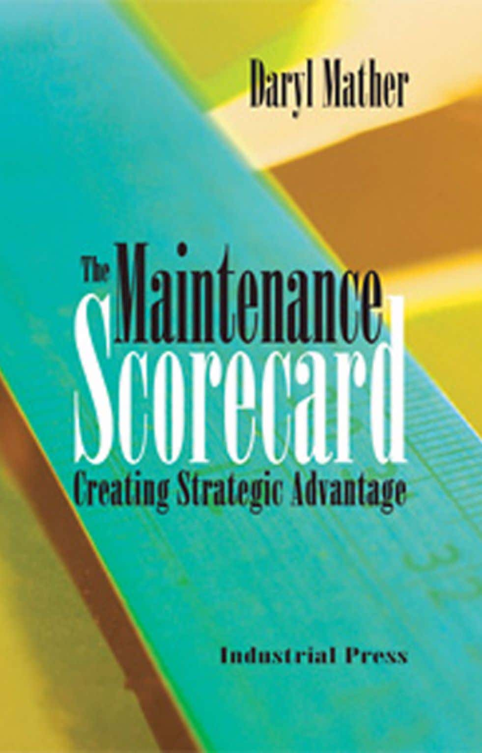 The Maintenance Scorecard Copyright 2005, Industrial Press, Inc., New York, NY