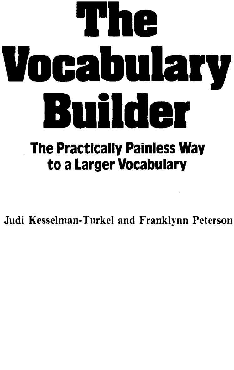 'rhe Vocabulary Builder The Practically Painless Way to a Larger Vocabulary Judi Kesselman-Turkel and Franklynn