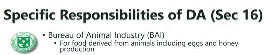 • Bureau of Animal Industry (BAI) • For food derived from animals including eggs and