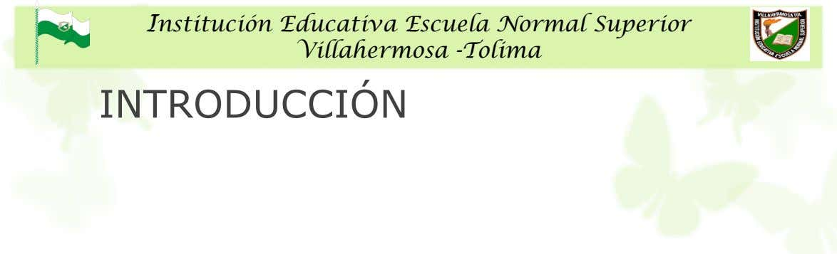 Institución Educativa Escuela Normal Superior Villahermosa -Tolima INTRODUCCIÓN